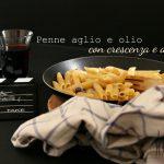 Penne aglio e olio con crescenza ed acciughe – Ricetta velocissima e golosa!